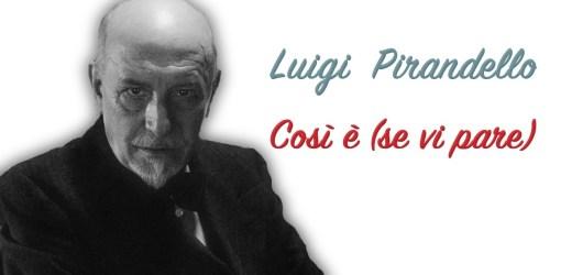 Così è se vi pare …. Luigi Pirandello