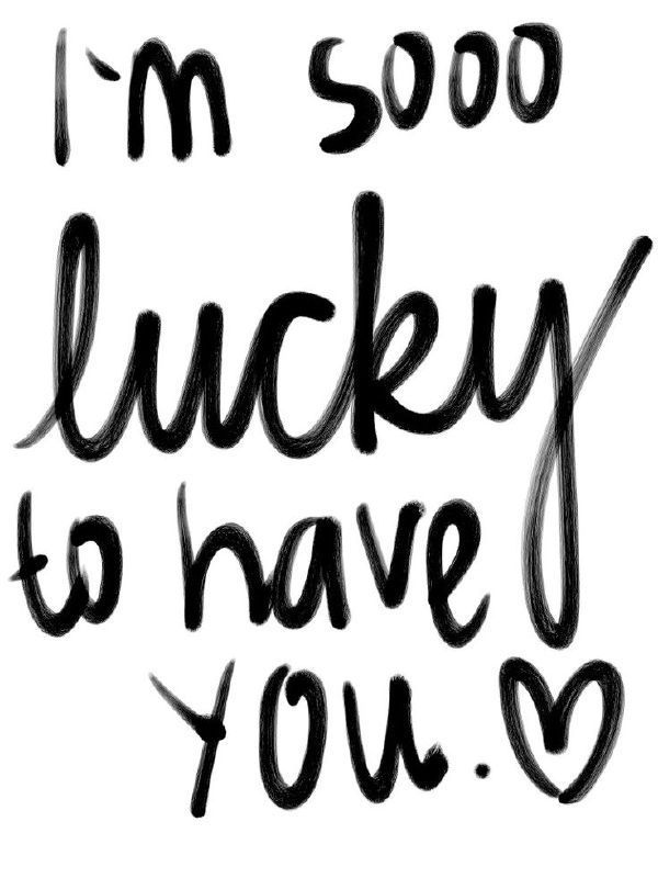 i am so lucky to have you