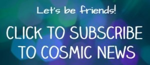 subscribe to cosmic news