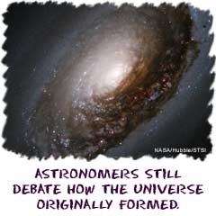 Astronomers still debate how the universe originally formed.