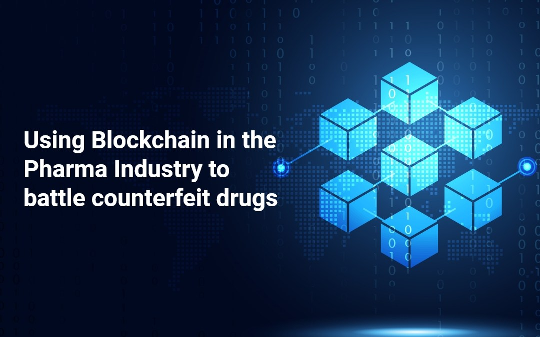 Using blockchain in the pharma industry to battle counterfeit drugs