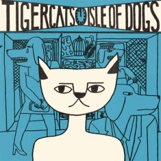 Tigercats – 'Isle Of Dogs'