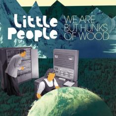 Little People – 'We Are But Hunks Of Wood'