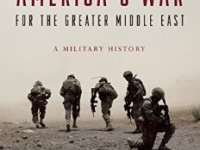 America's War For The Greater Middle East – A Military History