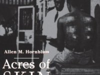 Acres of Skin—Human experiments At Holmesburg Prison