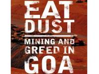 "Dusty Memoir: ""Eat Dust: Mining And Greed In Goa"""