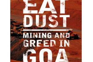 "Dusty Memoir: ""Eat Dust: Mining And Greed In Goa"""