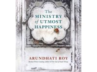 The Ministry Of Utmost Happiness: A Novel That Is Neither Creative Nor Fiction