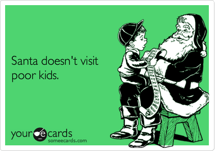 Why Doesn't Santa go to Poor Kids' Houses?