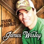 James Wesley returns to country radio with Thank A Farmer