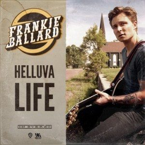 "Frankie Ballard's ""Helluva Life"" hits country radio today (July 30)"