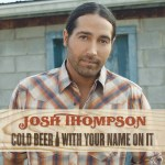 Josh Thompson Lyric Video Release- Cold Beer With Your Name On It