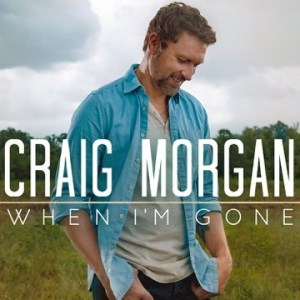 New single from Craig Morgan, When I'm Gone, ships to country radio