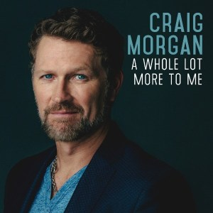 Craig Morgan releases new music from upcoming album, A Whole Lot More to Me