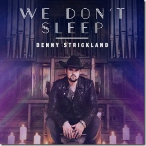 """Denny Strickland Keeps Heat On With New Single,""""We Don't Sleep"""""""