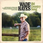 Wade Hayes schedules new album, Old Country Song, set to release June 9, 2017