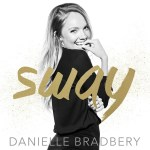 """Danielle Bradbery debuts """"Sway"""" – new music out now!"""