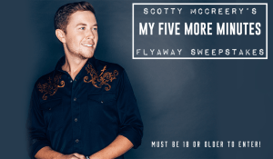 "Enter the ""Scotty McCreery My Five More Minutes Flyaway Sweepstakes"""