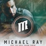 "Michael Ray kicks off third leg of ""Get  You Tour"" with sold-out shows"