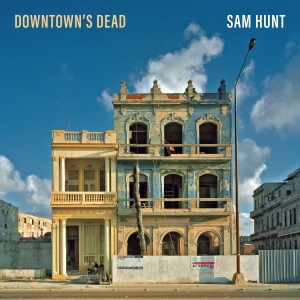 "Sam Hunt releases new single ""Downtown's Dead"" – Available Now"