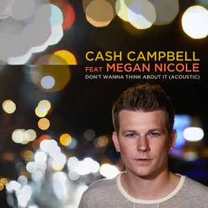 """Watch now:  Cash Campbell's stirring music video for """"Don't Wanna Think About It"""" featuring Megan Nicole"""