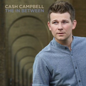 "Cash Campbell gets caught up in ""This In Between"" with new song out now"