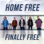 """Home Free is """"Finally Free"""""""