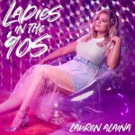 "Lauren Alaina releases ""Ladies in the '90s"""