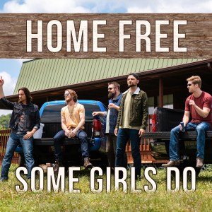 "Home Free brings 90's country back with ""Some Girls Do"", premiered on Taste of Country"