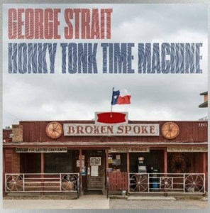 George Strait Announces 30th Studio Album – HONKY TONK TIME MACHINE – Due Out March 29