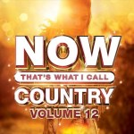 NOW THAT'S WHAT I CALL COUNTRY Vol. 12, available March 29