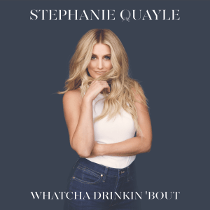 "Singer-Songwriter, Stephanie Quayle, releases lyric video for ""Whatcha Drinkin 'Bout"""