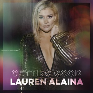 Lauren Alaina's GETTING GOOD out now