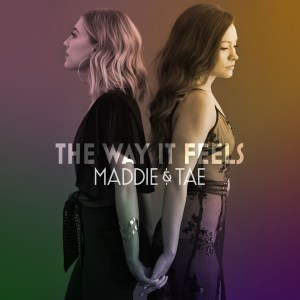 "Maddie & Tae's ""Superb"" (Associated Press) sophomore album 'The Way it Feels' out now"