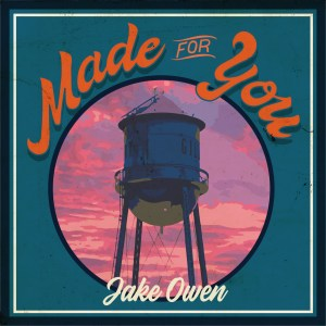 "Jake Owen's single, ""Made For You"" arrives at country radio"
