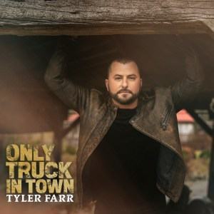 Tyler Farr's new EP ONLY TRUCK IN TOWN available now