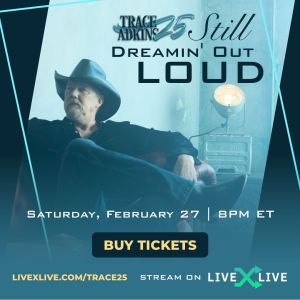 "Trace Adkins Partners with LiveXLive for ""Trace 25: Still Dreamin' Out Loud"" Livestream 2/27; Tickets Available Now"