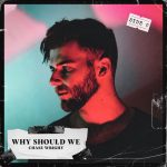 "Chase Wright starts 2021 on a high note with new track ""Why Should We"" + 7 million streams to date"