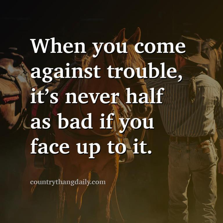 John Wayne Quotes - When you come against trouble it's never half as bad if you face up to it