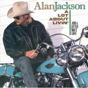 Alan Jackson A Lot About Livin'