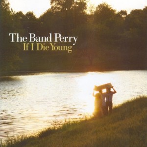 Band Perry If I Die Young single