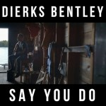 Dierks Bentley Say You Do