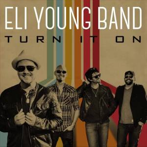 Eli Young Band Turn it On