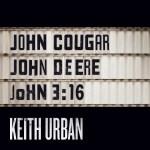 Keith Urban John Cougar John Deere John 3 16