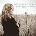 Gretchen Peters When All You Got is a Hammer