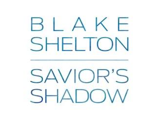 Blake Shelton Savior's Shadow