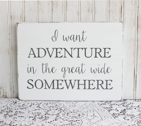 I Want Adventure in the Great Wide Somewhere Inspirational