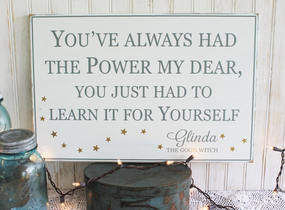 Youve Always Had The Power My Dear Wood Sign Glinda Quote