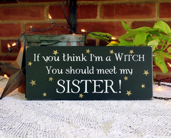 If You Think Im A Witch Meet My Sister Wood Sign Painted