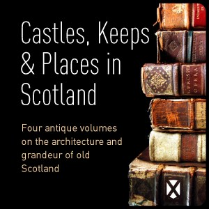 Castles Keeps & Places in Scotland